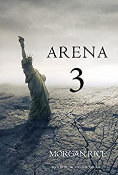 Arena 3 (Book #3 in the Survival Trilogy) by [Rice, Morgan]