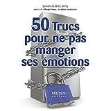 50 trucs pour ne pas manger ses émotions (Développement personnel)