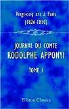 Vingt-Cinq Ans à Paris, 1826-1850 : Journal du Comte Rodolphe Apponyi, Attaché à l'ambassade d'Autriche-Hongrie à Paris, Publié Par Ernest Daudet, Tome 1. 1826-1830, Apponyi, Rudolf, 0543952290