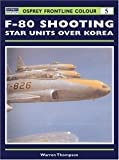 F-80 Shooting Star Units over Korea, Warren E. Thompson, 1841762253