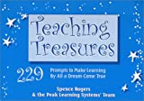 Teaching Treasures : 229 Prompts to Make Learning by All a Dream Come True, Rogers, Spence, 1889852325