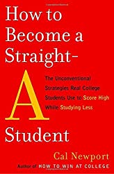 How to Become a Straight-A Student: The Unconventional Strategies Real College Students Use to Score High While Studying Less by Cal Newport (2006-12-26)