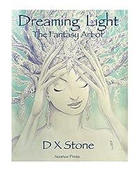 Dreaming Light: The Fantasy Art of D X Stone (Volume 2)