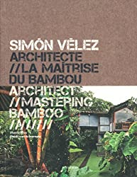 Simón Vélez: Architect Mastering Bamboo