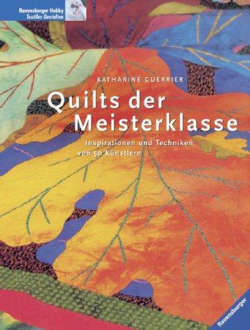 Quilts der Meisterklasse: Inspirationen und Techniken von 50 Künstlern