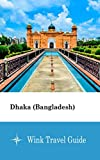 Dhaka (Bangladesh) - Wink Travel Guide