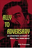 Ally to Adversary: An Eyewitness Account of Iraq's Fall from Grace