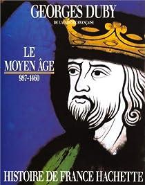 Histoire de France. Tome 1 : Le Moyen-Âge, 987-1460 par Duby
