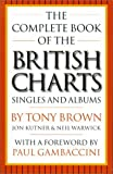 The Complete Book of the British Charts: Singles and Albums by Brown, Tony, Kutner, Jon, Warwick, Neil (2000) Paperback