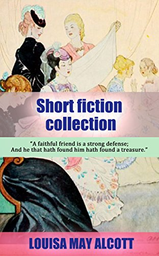 Shoes Stockings (Louisa May Alcott Short Fiction collection: The Candy Country, Marjorie's Three Gifts, A Modern Cinderella or The Little Old Shoe, Perilous Play, Scarlet Stockings and More)