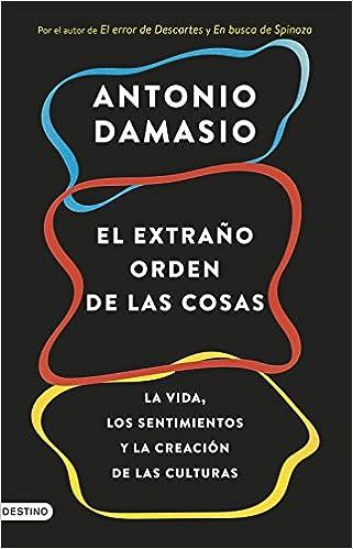 El extraño orden de las cosas: La vida, los sentimientos y la creación de las culturas Imago Mundi: Amazon.es: Antonio Damasio, Joandomènec Ros: Libros