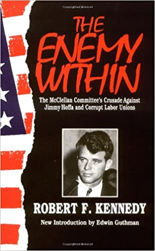 The Mcclellan Committees Crusade Against Jimmy Hoffa And Corrupt Labor Unions The Enemy Within