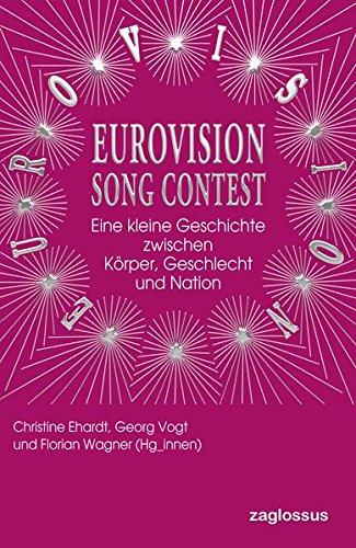 Eurovision Song Contest: Eine kleine Geschichte zwischen Körper, Geschlecht und Nation