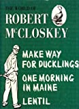 The World of Robert McCloskey;Make way for ducklings,Lentil,One morning in Maine