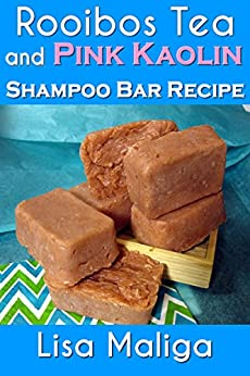Rooibos Tea and Pink Kaolin Shampoo Bar Recipe by [Maliga, Lisa]