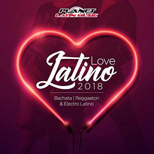 ... Love Latino 2018 (Bachata, Ele.
