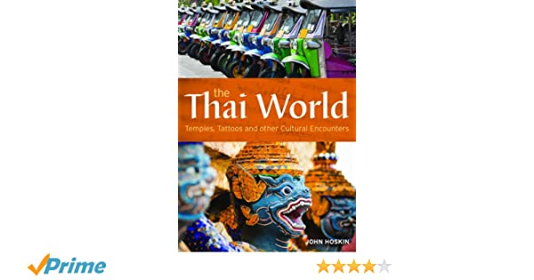 The Thai World Temples Tattoos And Other Cultural Encounters John