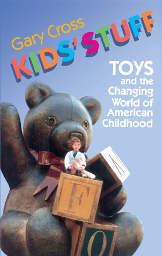 Kids' Stuff: Toys and the Changing World of American (American Hood Systems)