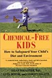 Chemical-Free Kids: How to Safeguard Your Child s Diet and Environment