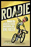 img - for Roadie: The Misunderstood World of a Bike Racer book / textbook / text book