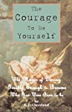 img - for The Courage to be Yourself: The Magic of Daring Greatly Enough to Become Who You Were Born to be book / textbook / text book