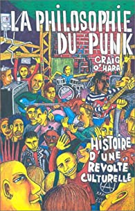 La philosophie du punk : Histoire d'une révolte culturelle par Craig O'Hara