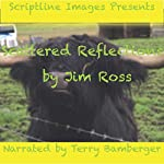 Scattered Reflections: Life Mirrored Through Rhyme, Verse and Form | Jim Ross