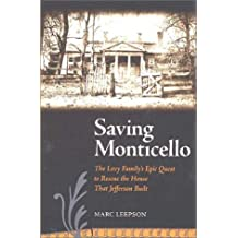 Saving Monticello: The Levy Family's Epic Quest to Rescue the House That Jefferson Built