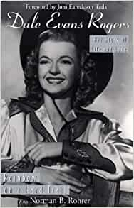 Dale Evans Rogers: Rainbow on a Hard Trail