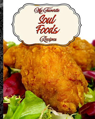 My Favorite Soul Food Recipes: My Best Recipes for the Soul, all in One Convenient Place!