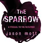 The Sparrow: A Prequel to 'The Returned'   Jason Mott