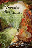The Spirituality of Mary Magdelene, James S. Galluzzo, 0595495818