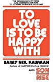 To Love Is to Be Happy With: The Remarkably Intimate and Inspiring New Way to Dynamic Personal Success!