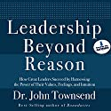 Leadership Beyond Reason: How Great Leaders Succeed by Harnessing the Power of Their Values, Feelings, and Intuition Audiobook by John Townsend Narrated by John Townsend