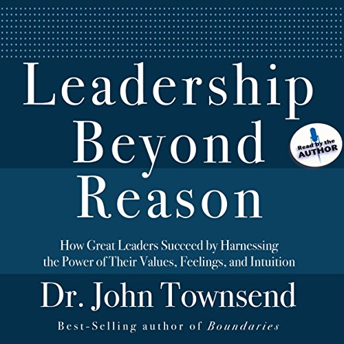 Leadership Beyond Reason: How Great Leaders Succeed by Harnessing the Power of Their Values, Feelings, and Intuition by Oasis Audio