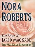 The Pride of Jared MacKade, Nora Roberts, 0786271523