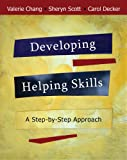 Bundle: Developing Helping Skills: a Step-By-Step Approach (with DVD) + Helping Professions Learning Center 1-Semester Printed Access Card : Developing Helping Skills: a Step-By-Step Approach (with DVD) + Helping Professions Learning Center 1-Semester Printed Access Card, Chang and Chang, Valerie Nash, 0495636711