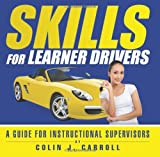 Skills for Learner Drivers: A Guide for Instructional Supervisors by Carroll Colin J. (2013-06-07) Paperback