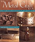 The Metal Craft Book: 50 Easy and Beautiful Projects from Copper, Tin, Brass, Aluminum, and More