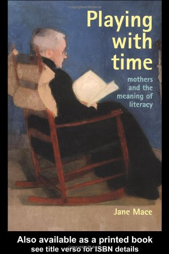 Playing With Time: Mothers And The Meaning Of Literacy (Gender & Society: Feminism Perspectives) by Brand: Routledge
