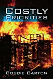 Costly Priorities, Bobbie Barton, 1425999670