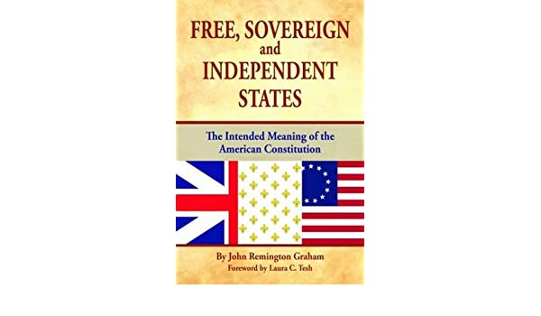 Free, Sovereign, and Independent States: The Intended Meaning of the American Constitution