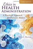Ethics in Health Administration, Eileen E. Morrison, 1284047679