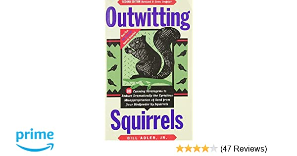 Outwitting Squirrels: 101 Cunning Stratagems to Reduce ...