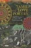 Tamil Love Poetry : The Five Hundred Short Poems of the Ainkurunuru, , 0231150644