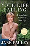 Your Life Calling: Reimagining the Rest of Your Life by Jane Pauley (2014-12-30)