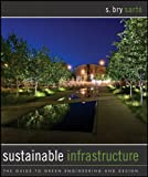 Sustainable Infrastructure: The Guide to GreenEngineering and Design