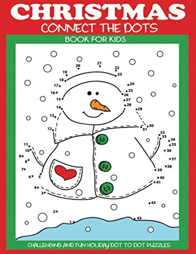 Christmas Connect the Dots Book for Kids: Challenging and Fun Holiday Dot to Dot Puzzles (Christmas Activity Books for Kids) (Tree Connect The Christmas Dot)