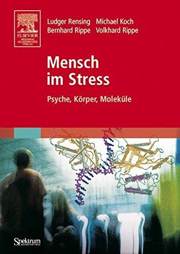 Mensch im Stress: Psyche, Körper, Moleküle