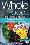 Whole Food Diet: The 4 weeks challenge cookbook meal plan to weight-loss & live healthy (whole diet, clean eating, whole food cookbook, weight loss, ... challenge, whole food recipes, whole foods)